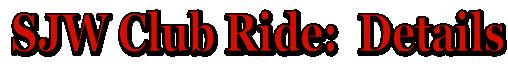 SJW Club Ride:  Details